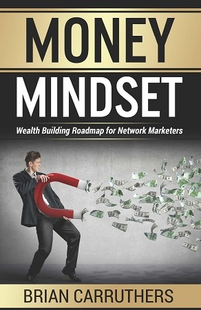 Money Mindset: Wealth Building Roadmap for Network Marketers By Brian Carruthers